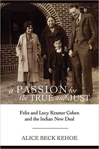 A Passion for the True and Just: Felix and Lucy Kramer Cohen and the Indian New Deal
